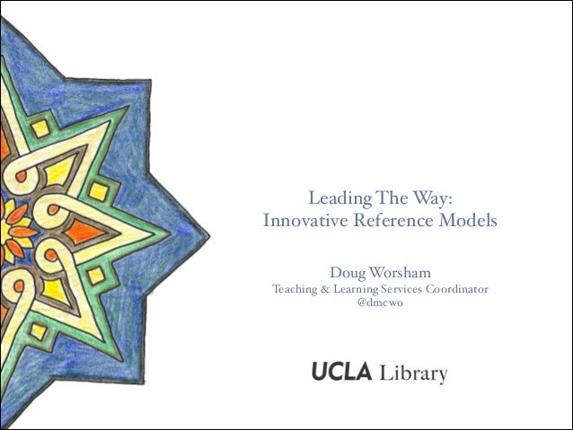 Leading The Way:! Innovative Reference Models Doug Worsham! Teaching & Learning Services Coordinator! @dmcwo