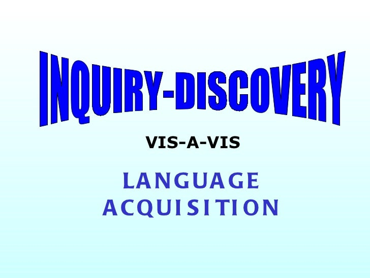 INQUIRY-DISCOVERY VIS-A-VIS LANGUAGE ACQUISITION