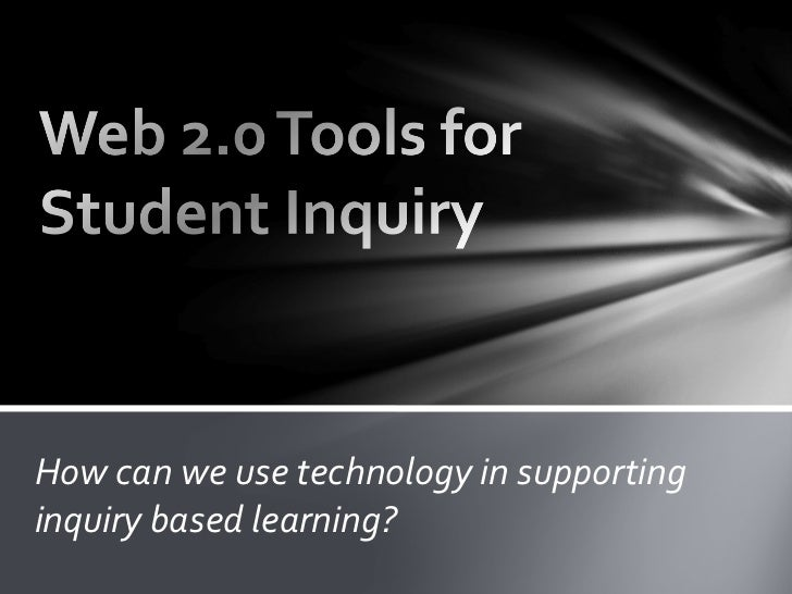 How can we use technology in supporting inquiry based learning?