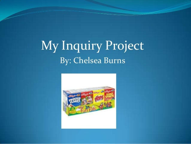 My Inquiry Project By: Chelsea Burns