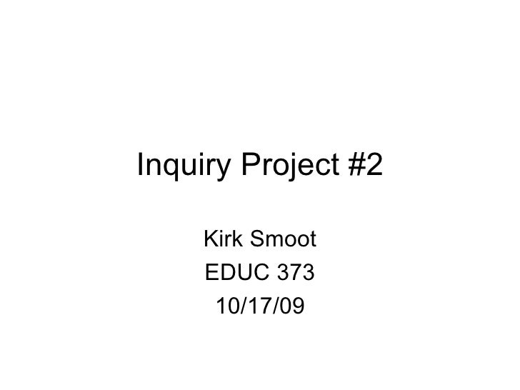 Inquiry Project #2 Kirk Smoot EDUC 373 10/17/09