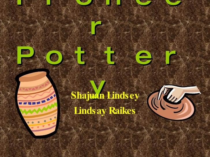 Pioneer Pottery Shajuan Lindsey Lindsay Raikes