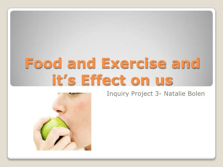 Food and Exercise and  it's Effect on us<br />Inquiry Project 3- Natalie Bolen<br />