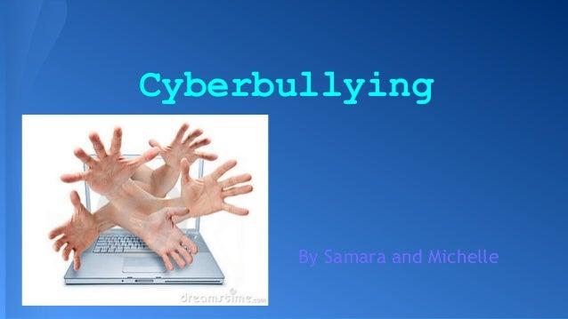 Cyberbullying  By Samara and Michelle