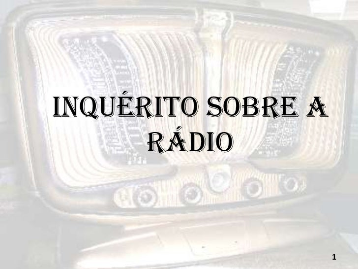 Inquérito sobre a rádio<br />1<br />