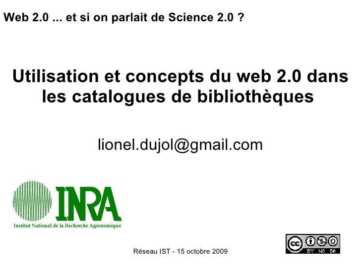 Web 2.0 ... et si on parlait de Science 2.0 ? Utilisation et concepts du web 2.0 dans les catalogues de bibliothèques   [e...