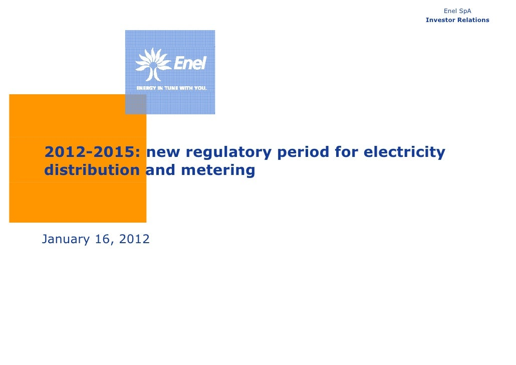 Enel SpA                                             Investor Relations2012-2015: new regulatory period for electricitydis...