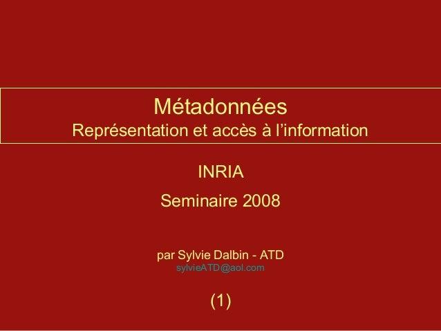 MétadonnéesReprésentation et accès à l'information                  INRIA           Seminaire 2008           par Sylvie Da...