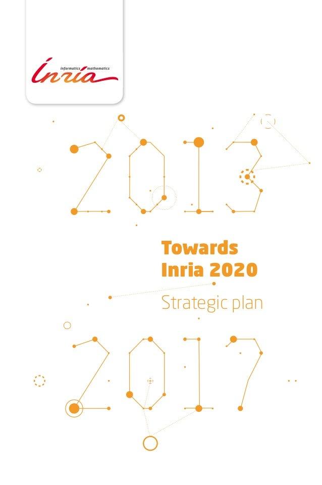 "Inria - Strategic Plan 2013-2017 ""Towards Inria 2020"""