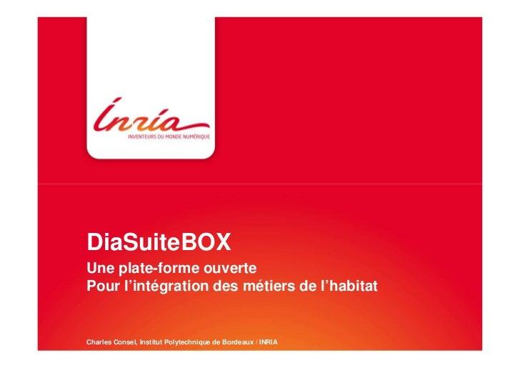 DiaSuiteBOXUne plate-forme ouvertePour l'intégration des métiers de l'habitatCharles Consel, Institut Polytechnique de Bor...