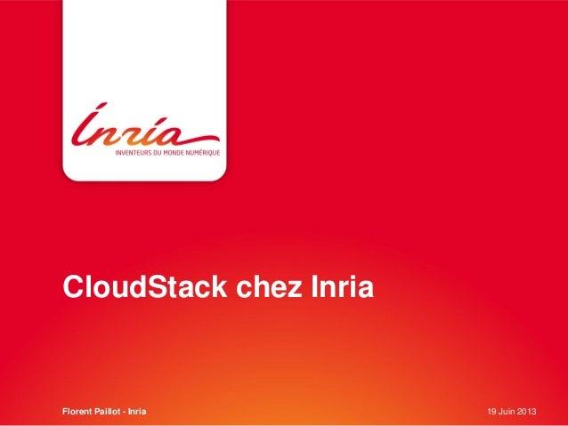 CloudStack chez InriaFlorent Paillot - Inria 19 Juin 2013