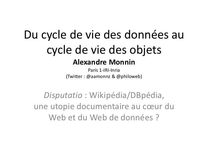 Du cycle de vie des données au    cycle de vie des objets          Alexandre Monnin                   Paris 1-IRI-Inria   ...