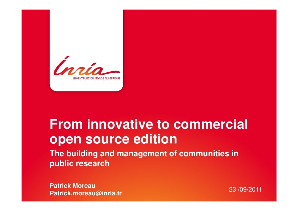 From innovative to commercialopen source editionThe building and management of communities inpublic researchPatrick Moreau...