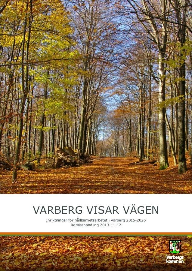 VARBERG VISAR VÄGEN Inriktningar för hållbarhetsarbetet i Varberg 2015-2025 Remisshandling 2013-11-12