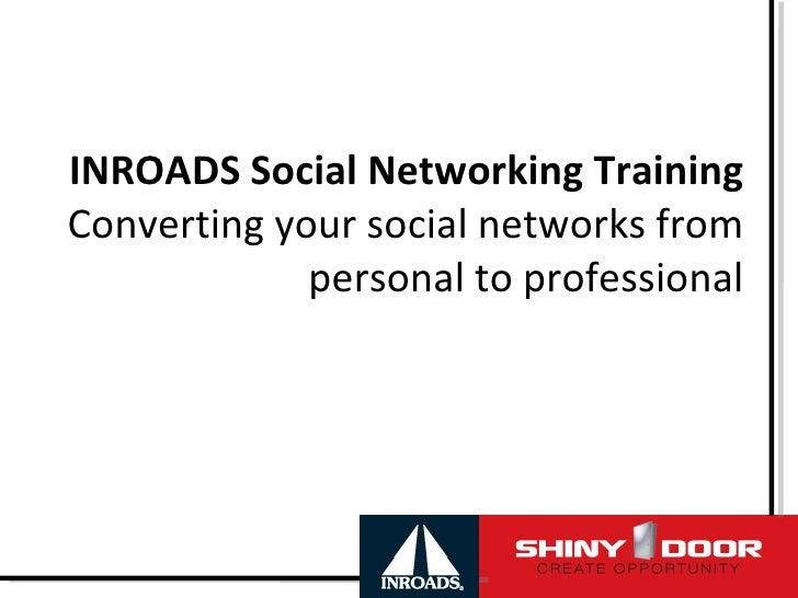 INROADS Social Networking Training Converting your social networks from personal to professional