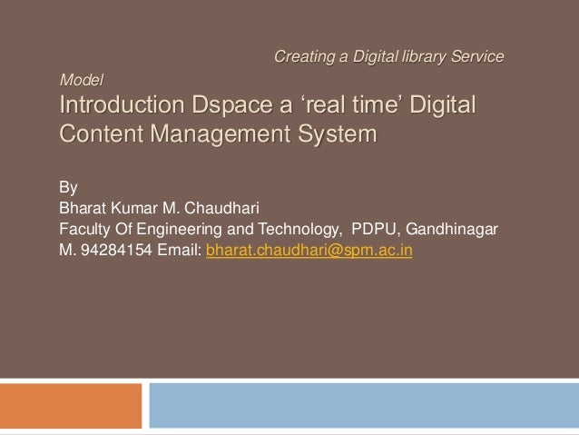 Creating a Digital library Service Model  Introduction Dspace a 'real time' Digital Content Management System By Bharat Ku...