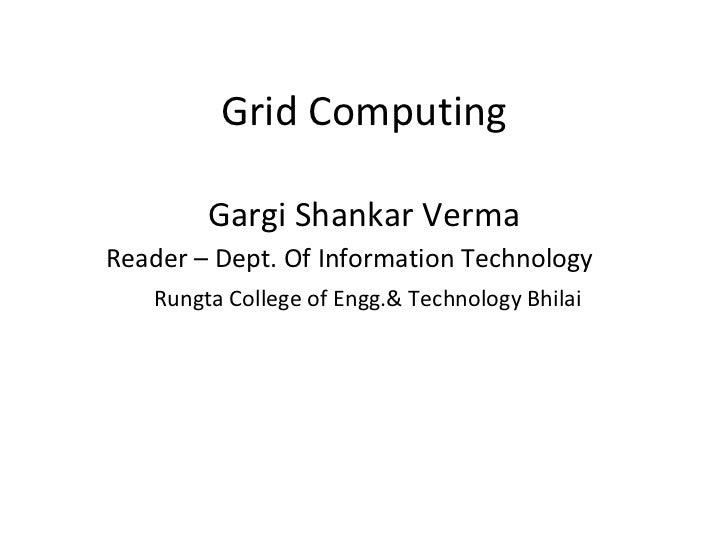Inroduction to grid computing by gargi shankar verma