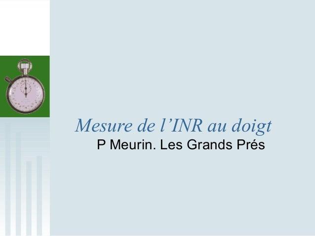 Mesure de l'INR au doigt  P Meurin. Les Grands Prés