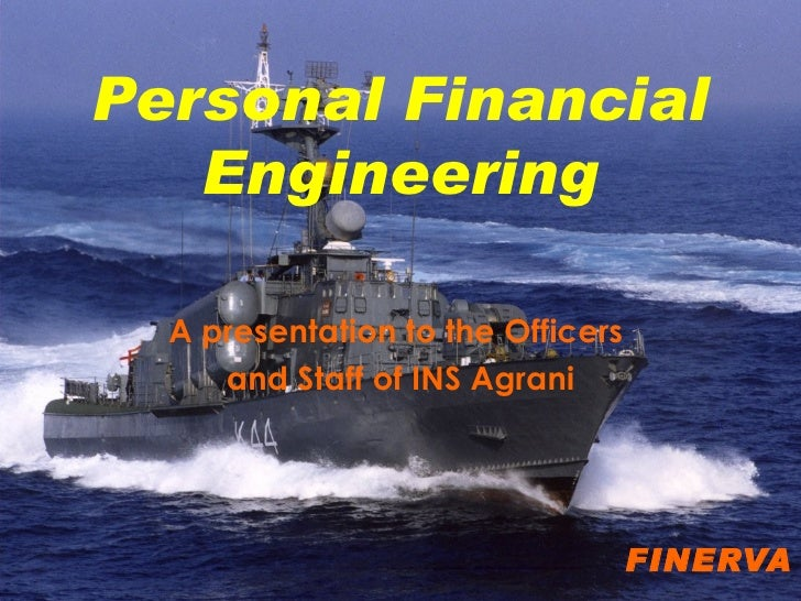 Personal Financial Engineering A presentation to the Officers  and Staff of INS Agrani   FINERVA