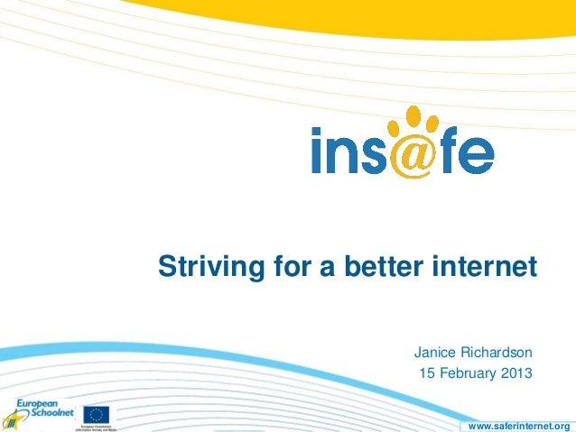 Striving for a better internet                    Janice Richardson                     15 February 2013                  ...