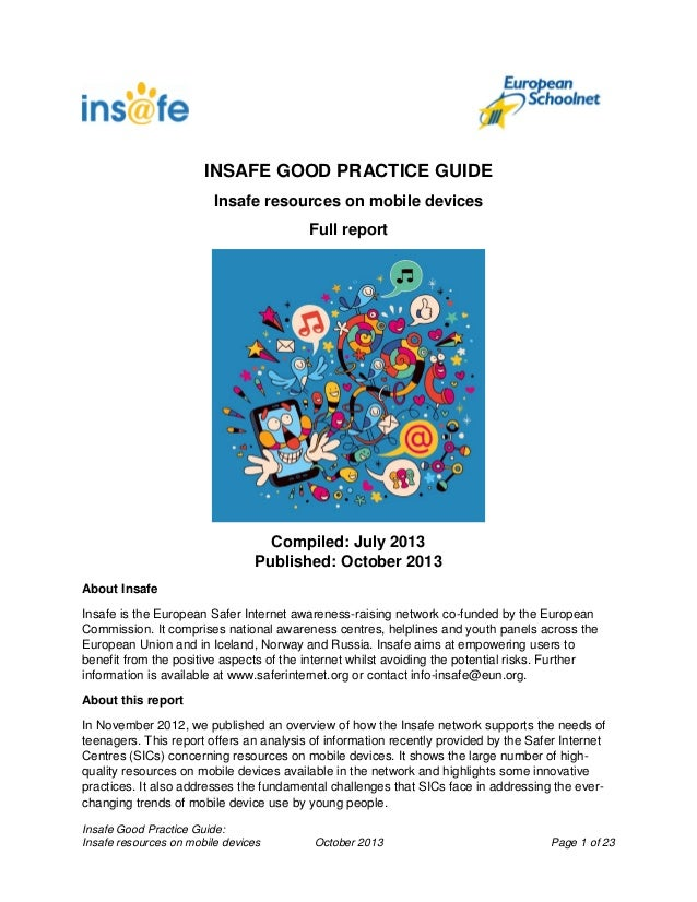 INSAFE GOOD PRACTICE GUIDE Insafe resources on mobile devices Full report  Compiled: July 2013 Published: October 2013 Abo...