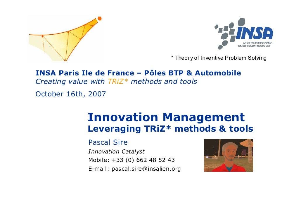 * Theory of Inventive Problem Solving  INSA Paris Ile de France – Pôles BTP & Automobile Creating value with TRiZ* methods...