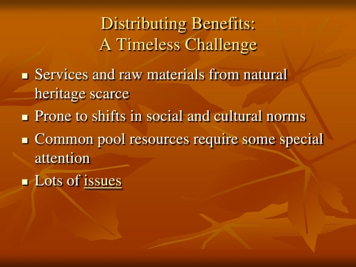 Distributing Benefits:             A Timeless Challenge   Services and raw materials from natural    heritage scarce   P...