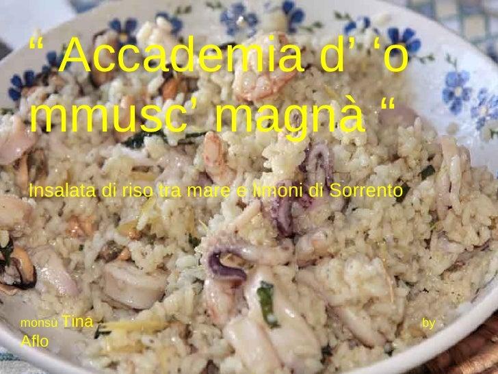 """""""  Accademia d' 'o mmusc' magnà """" Insalata di riso tra mare e limoni di Sorrento monsù  Tina  by  Aflo"""