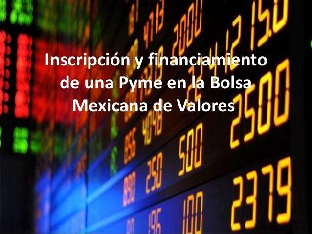 Inscripción y financiamiento de una Pyme en la Bolsa Mexicana de Valores.
