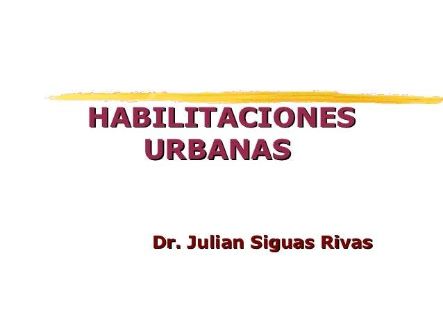 HABILITACIONES   URBANAS   Dr. Julian Siguas Rivas