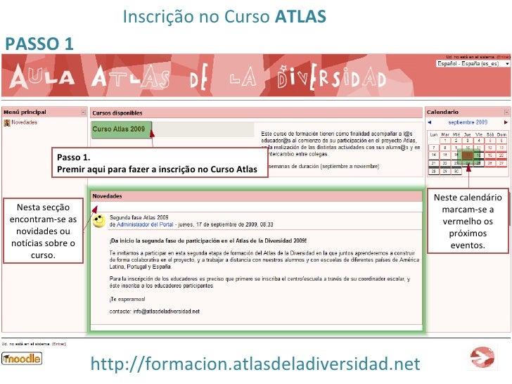 http://formacion.atlasdeladiversidad.net PASSO 1 Passo  1.  Premir aqui para fazer a inscrição no Curso Atlas Nesta secção...