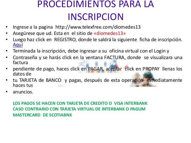 PROCEDIMIENTOS PARA LA INSCRIPCION • Ingrese a la pagina http://www.telexfree.com/diomedes13 • Asegúrese que ud. Esta en e...