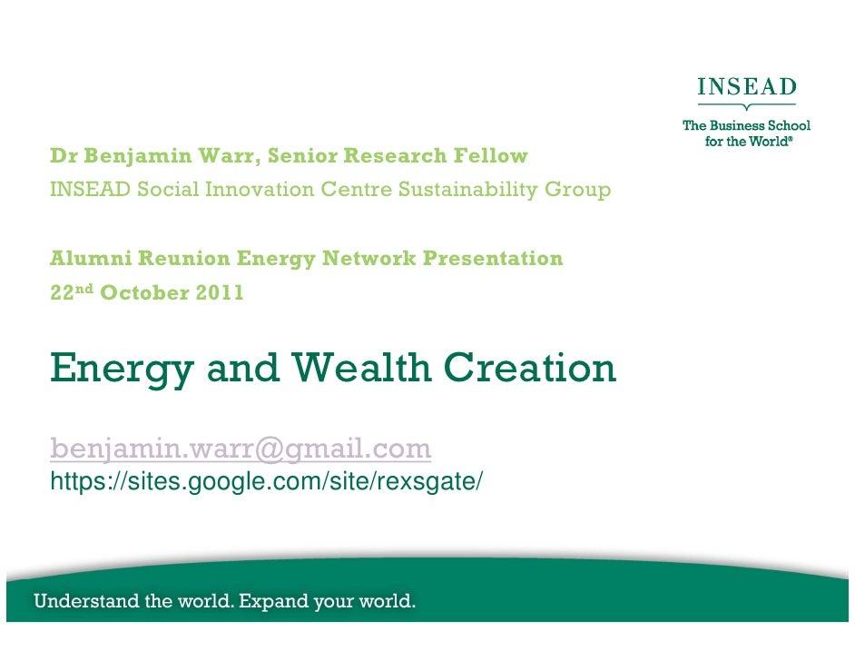 Dr Benjamin Warr, Senior Research FellowINSEAD Social Innovation Centre Sustainability GroupAlumni Reunion Energy Network ...