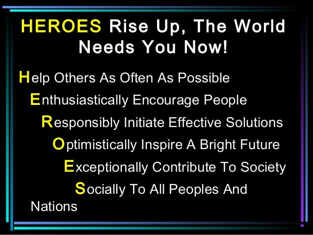 Copyright 2002 In Search Of Heroes All rights reserved. HEROES Rise Up, The World Needs You Now! Help Others As Often As ...