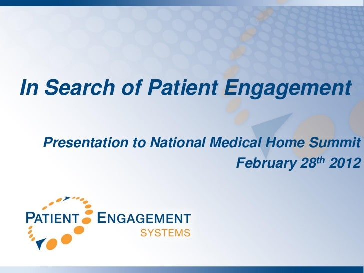 In Search of Patient Engagement  Presentation to National Medical Home Summit                              February 28th 2...