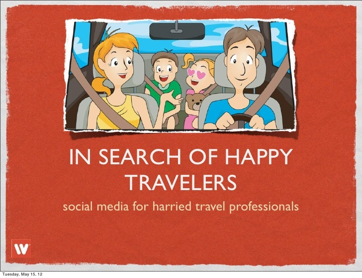 IN SEARCH OF HAPPY                            TRAVELERS                      social media for harried travel professionals...