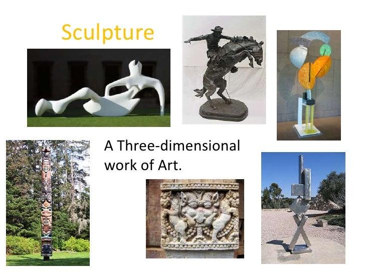 Sculpture<br />A Three-dimensional work of Art.<br />