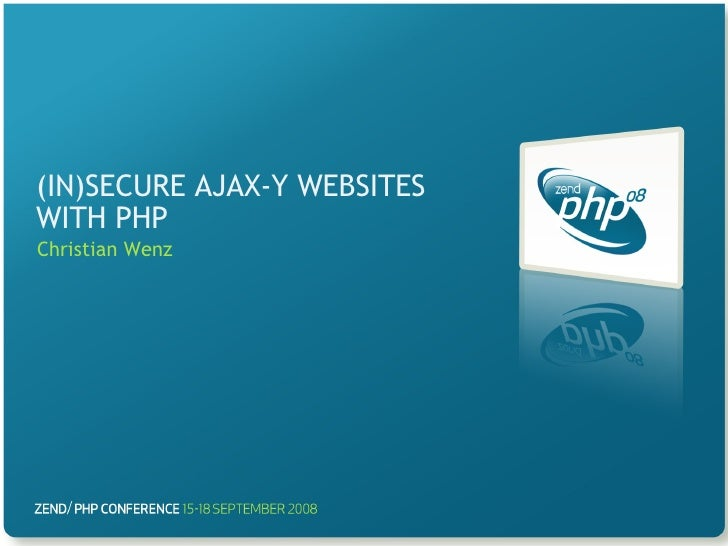 (IN)SECURE AJAX-Y WEBSITES WITH PHP Christian Wenz