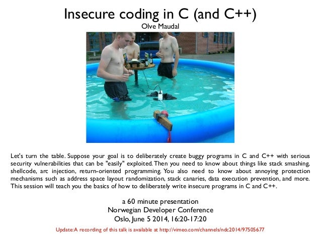 Insecure coding in C (and C++) Let's turn the table. Suppose your goal is to deliberately create buggy programs in C and C...