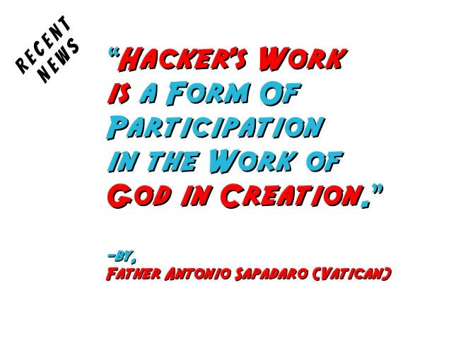 """""Hackers WorkHackers Workisis a Form Ofa Form OfParticipationParticipationin the Work ofin the Work ofGod in CreationGod ..."