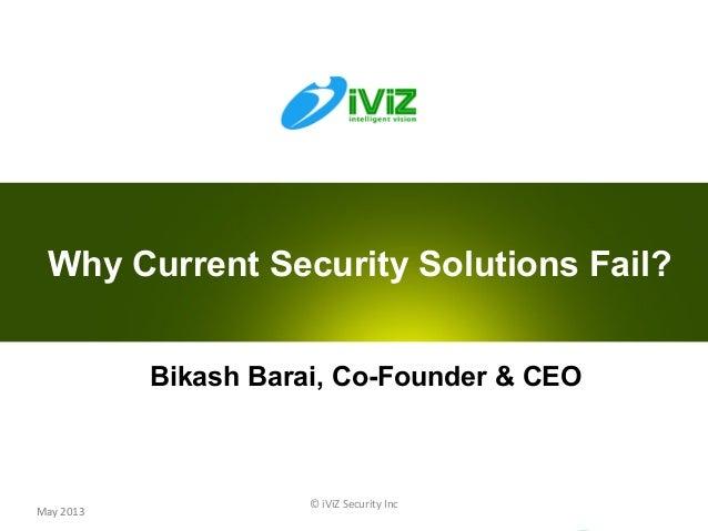 © iViZ Security Inc1May 2013Bikash Barai, Co-Founder & CEOWhy Current Security Solutions Fail?