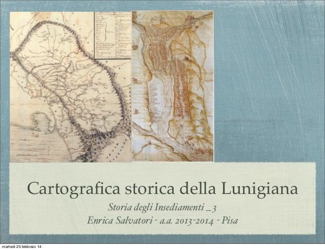 Cartografica storica della Lunigiana Storia degli Insediamenti _ 3 Enrica Salvatori - a.a. 2013-2014 - Pisa martedì 25 febb...