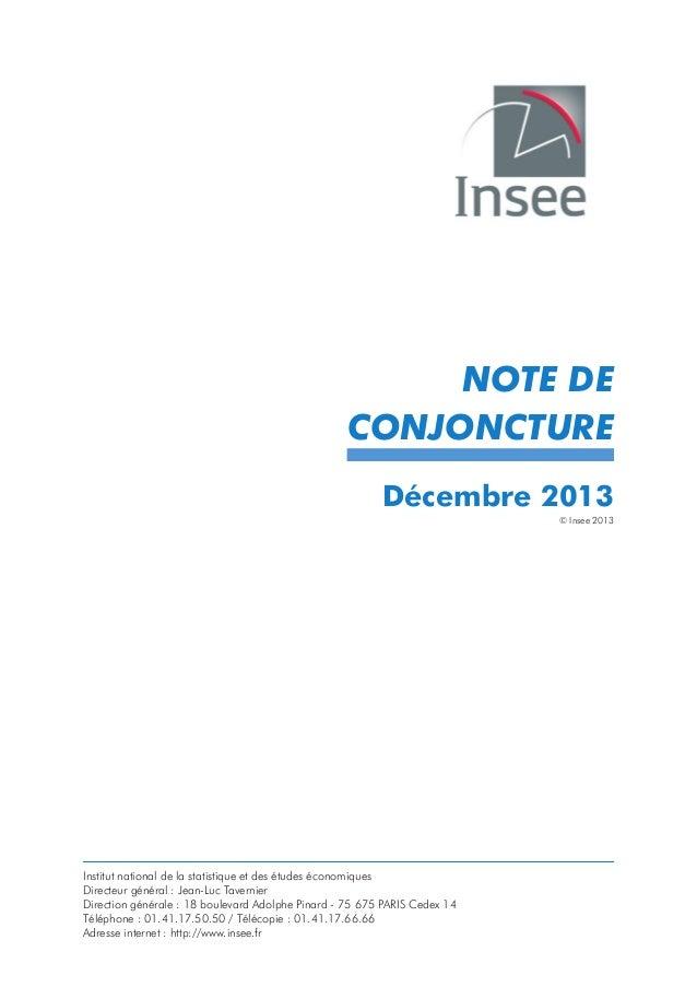 NOTE DE CONJONCTURE Décembre 2013 © Insee 2013  Institut national de la statistique et des études économiques Directeur gé...