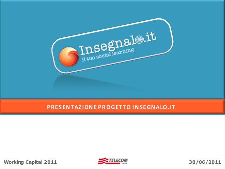 PR ESEN TAZION E PR OGETTO I N SEGNALO.ITWorking Capital 2011                                        30/06/2011