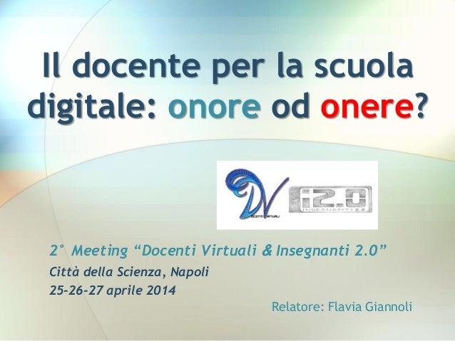 """Il docente per la scuola digitale: onore od onere? 2° Meeting """"Docenti Virtuali & Insegnanti 2.0"""" Città della Scienza, Nap..."""