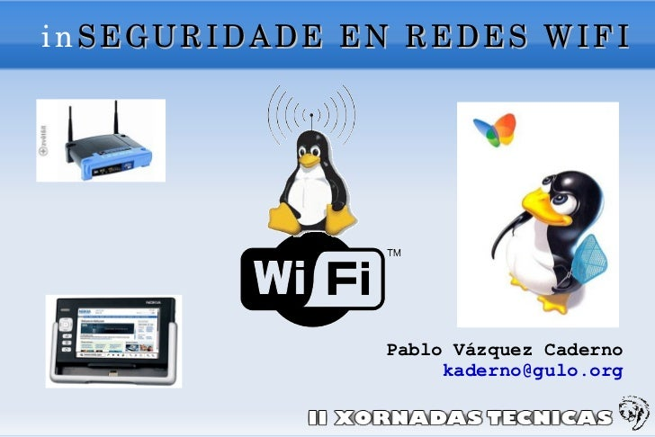 in SEGURIDADE EN REDES WIFI <ul><ul><li>Pablo Vázquez Caderno  </li></ul></ul><ul><ul><li>[email_address]   </li></ul></ul>