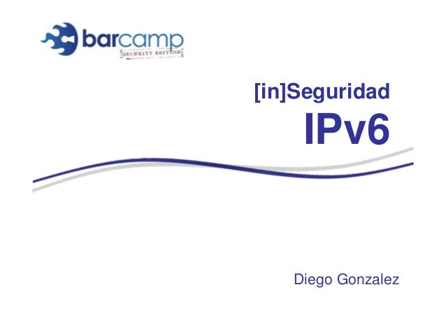 [in]Seguridad  IPv6  Diego Gonzalez