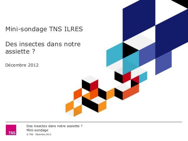 Mini-sondage TNS ILRESDes insectes dans notreassiette ?Décembre 2012        Des insectes dans notre assiette ?        Mini...
