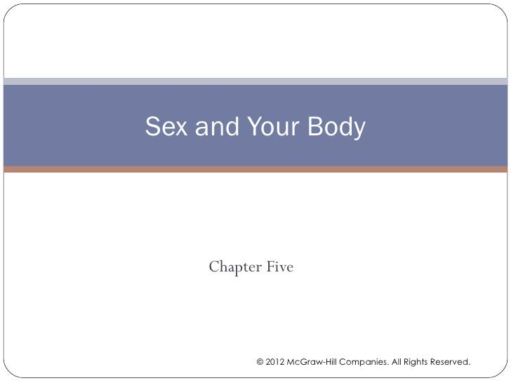 Sex and Your Body    Chapter Five          © 2012 McGraw-Hill Companies. All Rights Reserved.