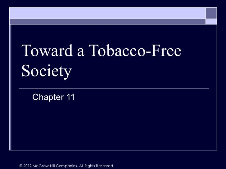 Toward a Tobacco-FreeSociety      Chapter 11© 2012 McGraw-Hill Companies. All Rights Reserved.